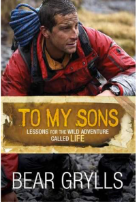 To My Sons, Lessons for the Wild Adventure Called Life