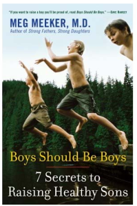 Boys Should Be Boys, 7 Secrets to Raising Healthy Sons by Meg Meeker, MD