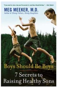 Boys Should Be Boys, 7 Secrets to Raising Healthy Sons by Meg Meeker, MD